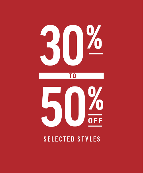 30% to 50% Selected Styles